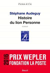 Histoire du lion Personne - Prix Wepler 2016 | Audeguy, Stéphane (1964-....). Auteur