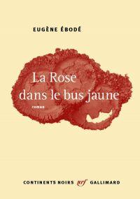 La Rose dans le bus jaune | Ébodé, Eugène. Auteur