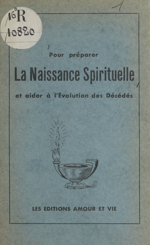 Pour préparer la naissance spirituelle et aider à l'évolution des décédés
