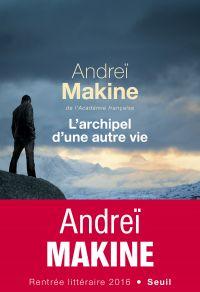L'Archipel d'une autre vie | Makine, Andreï