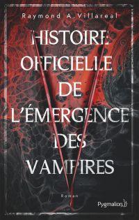 Histoire officielle de l'émergence des vampires | Villareal, Raymond A.. Auteur