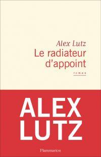 Le radiateur d'appoint | Lutz, Alex. Auteur