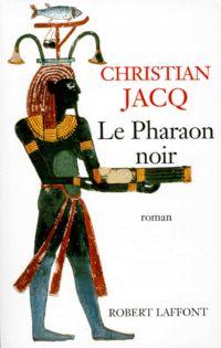 Le Pharaon noir | JACQ, Christian. Auteur
