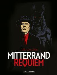 Mitterrand Requiem | Callède, Joël (1972-....). Auteur