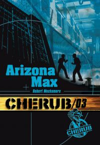 Cherub (Mission 3) - Arizona max | Muchamore, Robert