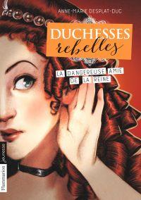 Duchesses rebelles (Tome 2) - La dangereuse amie de la reine | Desplat-Duc, Anne-Marie