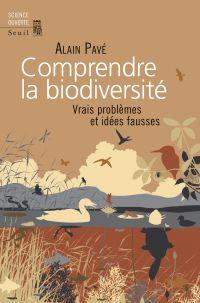 Comprendre la biodiversité | Pavé, Alain (1943-....). Auteur