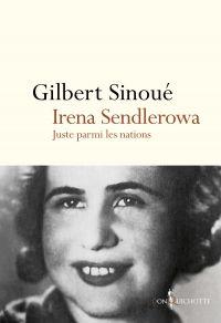 Irena Sendlerowa. Juste parmi les nations | Sinoué, Gilbert (1947-....). Auteur