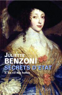 Secrets d'Etat - Tome 2 : Le roi des halles | BENZONI, Juliette. Auteur