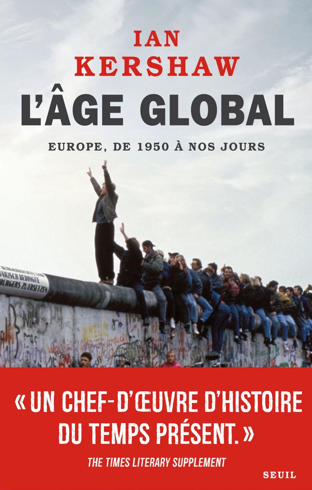 L'Âge global. Europe, de 1950 à nos jours | Kershaw, Ian (1943-....). Auteur