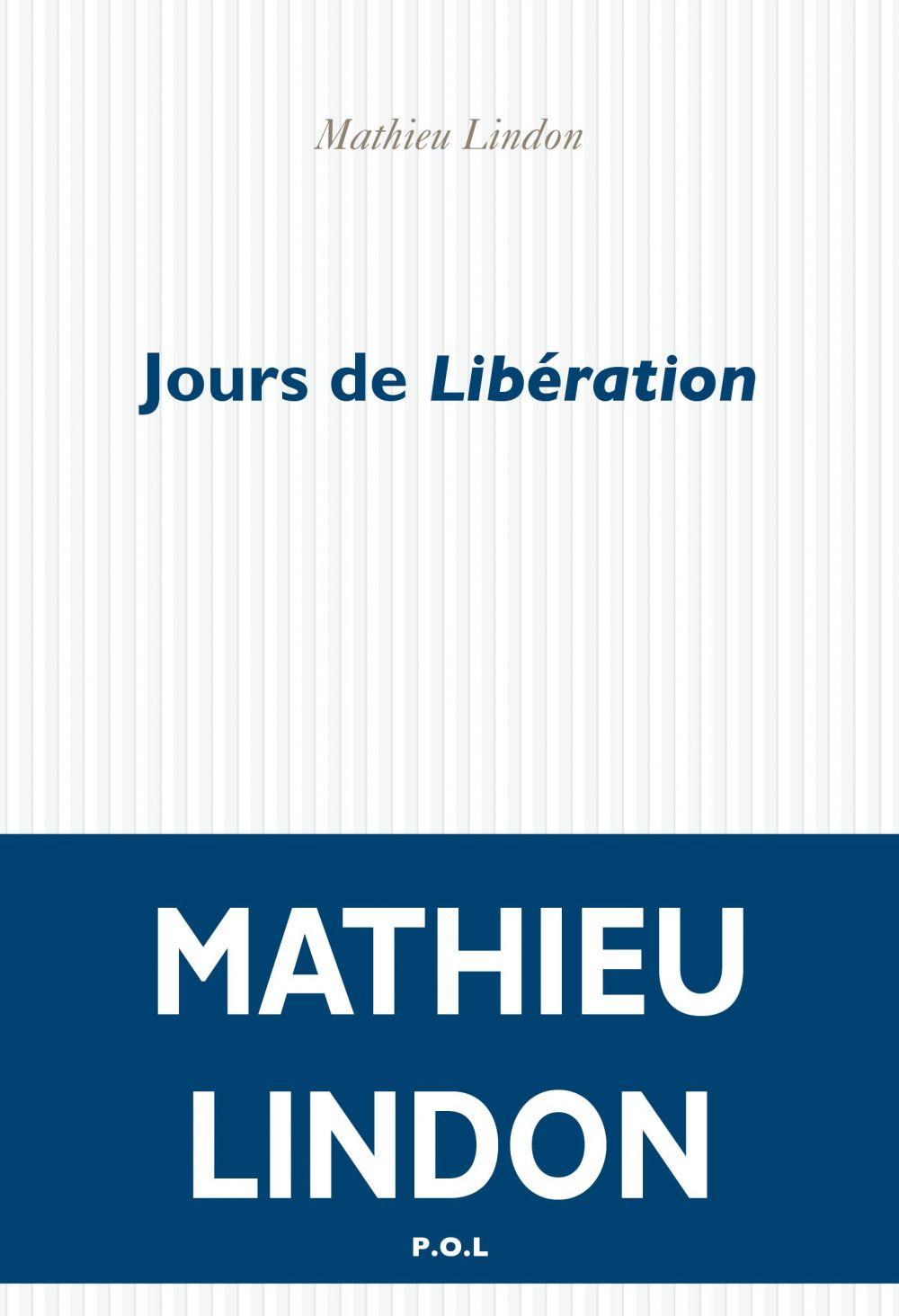 Jours de Libération | Lindon, Mathieu (1955-....). Auteur