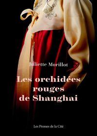 Les Orchidées rouges de Shanghai - NE | MORILLOT, Juliette. Auteur