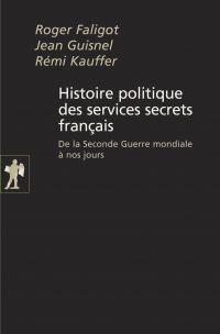 Histoire politique des services secrets français | Faligot, Roger (1952-....). Auteur