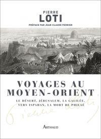 Voyages au Moyen-Orient | Loti, Pierre (1850-1923). Auteur