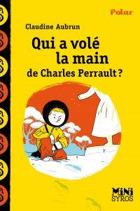Qui a volé la main de Charles Perrault ? | Aubrun, Claudine. Auteur