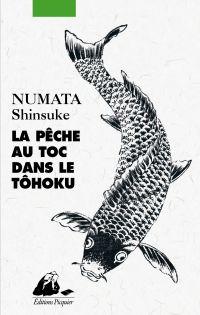 La Pêche au toc dans le Tôhoku | Numata, Shinsuke (1978-....). Auteur