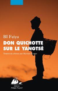 Don Quichotte sur le Yangtsé   Bi, Feiyu (1964-....). Auteur