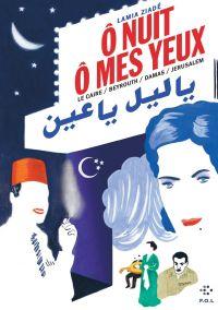 Ô nuit, ô mes yeux. Le Caire / Beyrouth / Damas / Jérusalem | Ziadé, Lamia. Auteur