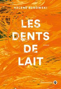 Les Dents de lait | Bukowski, Helene (1993-....). Auteur