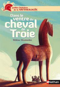 Dans le ventre du cheval de Troie | Montardre, Hélène. Auteur