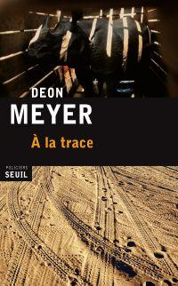 À la trace | Meyer, Deon (1958-....). Auteur