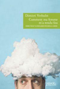 Comment ma femme m'a rendu fou | Verhulst, Dimitri (1972-....). Auteur
