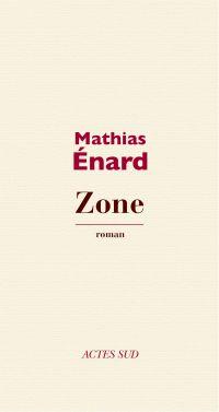 Zone | Enard, Mathias (1972-....). Auteur