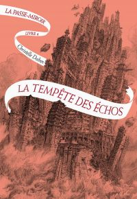 La Passe-miroir (Livre 4) - La Tempête des échos | Dabos, Christelle. Auteur