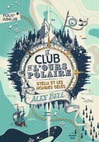 Le club de l'ours polaire (Tome 1) - Stella et les mondes gelés | Bell, Alex. Auteur