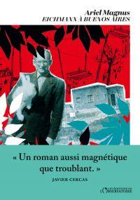 Eichmann à Buenos Aires | Magnus, Ariel (1975-....). Auteur