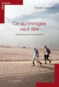 Ce qu'immigrer veut dire | Laacher, Smaïn