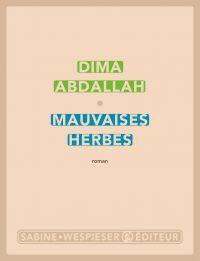 Mauvaises herbes | Abdallah, Dima (1977-....). Auteur