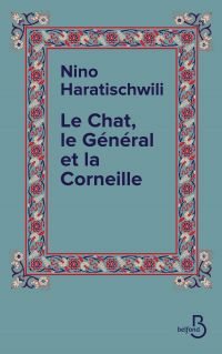 Le Chat, le Général et la Corneille | HARATISCHWILI, Nino. Auteur