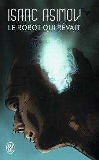 Le robot qui rêvait | Asimov, Isaac (1920-1992). Auteur