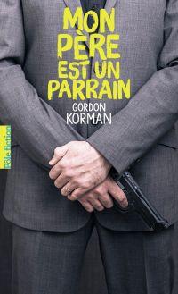 Mon père est un parrain | Korman, Gordon. Auteur