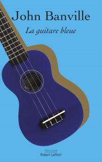 La Guitare bleue | Banville, John (1945-....). Auteur