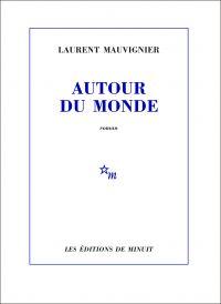 Autour du monde | Mauvignier, Laurent. Auteur