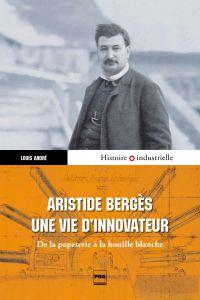 Aristide Bergès, une vie d'...