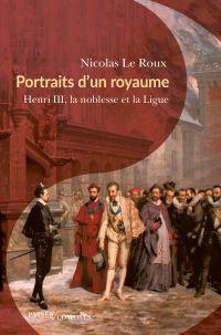 Portraits d'un royaume | Le Roux, Nicolas (1970-....). Auteur