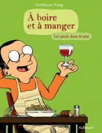 À boire et à manger (Tome 2) - Les pieds dans le plat | Long, Guillaume (1977-....). Auteur