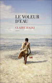 Le Voleur d'eau | Hajaj, Claire (1973-....). Auteur