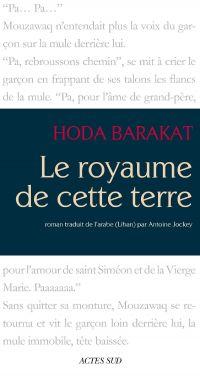 Le royaume de cette terre | Barakat, Huda (1952-....). Auteur