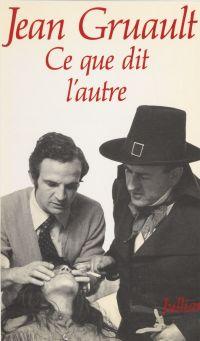 Ce que dit l'autre | Gruault, Jean (1924-2015). Auteur