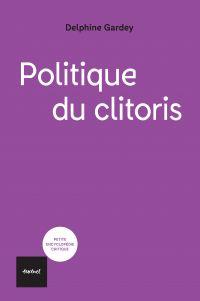 Politique du clitoris | Gardey, Delphine. Auteur