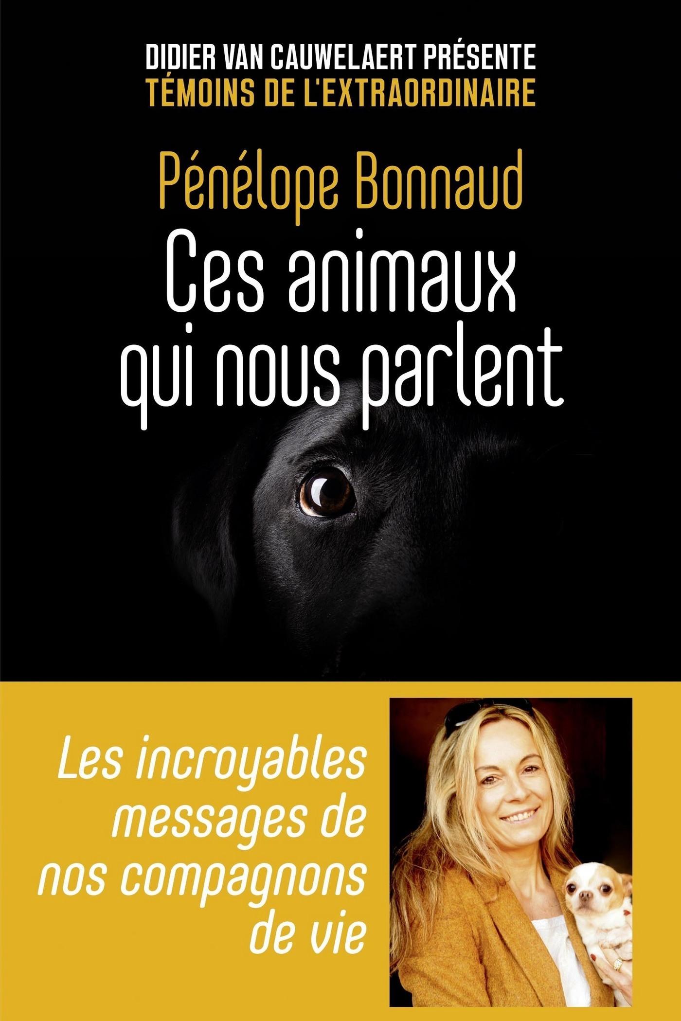 Ces animaux qui nous parlent - Les incroyables messages de nos compagnons de vie