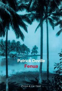 Fenua | Deville, Patrick (1957-....). Auteur