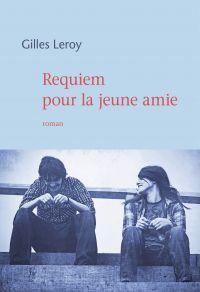 Requiem pour la jeune amie | Leroy, Gilles. Auteur