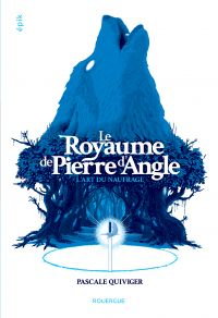 Le royaume de Pierre d'Angle (tome 1) | Quiviger, Pascale. Auteur