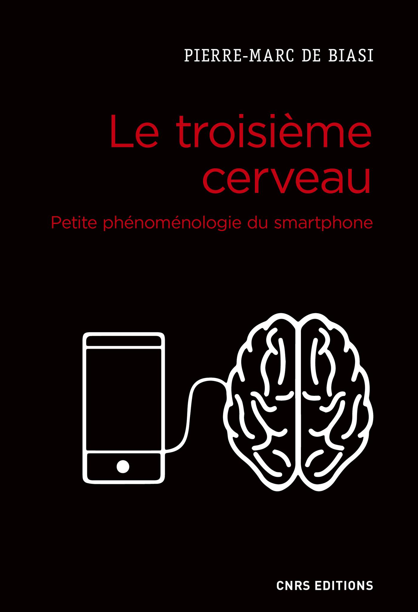 Le troisième cerveau. Petite phénoménologie du smartphone | Biasi, Pierre-marc de