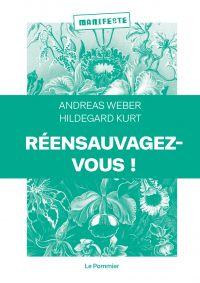 Réensauvagez-vous ! | Weber, Andreas. Auteur